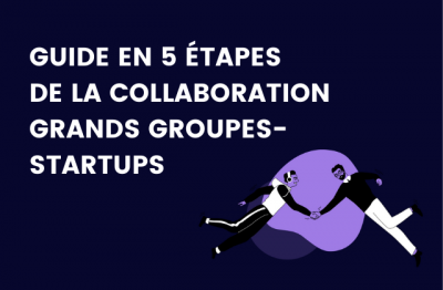 Vignette du guide en 5 etapes de la collaboration grands groupes et startups